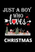 Just a Boy Who Loves Christmas: Gift for Christmas Lovers, Christmas Lovers Journal / Notebook / Diary / Thanksgiving / Christmas & Birthday Gift
