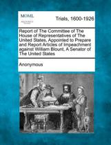 Report of the Committee of the House of Representatives of the United States, Appointed to Prepare and Report Articles of Impeachment Against William