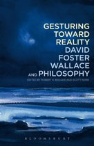 Gesturing Toward Reality: David Foster Wallace and Philosophy