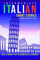 Intermediate Italian Short Stories: real and short stories to Learn Italian Language and improve your reading and listening skills. Learn Italian with