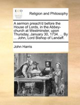 A Sermon Preach'd Before the House of Lords, in the Abbey-Church at Westminster, Upon Thursday, January 30, 1734. ... by ... John, Lord Bishop of Landaff