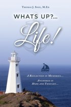 What's Up?...Life! (a Reflection in Memories...Anchored in Hope and Thought...)
