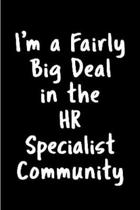 I'm a fairly big deal HR specialist community: Human Resources Notebook journal Diary Cute funny humorous blank lined notebook Gift for student school