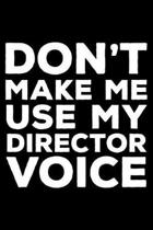 Don't Make Me Use My Director Voice