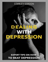 Dealing With Depression: Expert Tips On How to Beat Depression