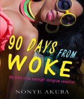 90 DAYS FROM WOKE
