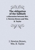 The Obligation of the Sabbath a Discussion Between Rev. J. Newton Brown and Wm. B. Taylor