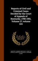 Reports of Civil and Criminal Cases Decided by the Court of Appeals of Kentucky, 1785-1951, Volume 17;volume 124