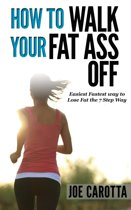 How to Walk your Fat Ass Off