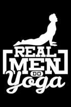 Real Men do Yoga: 6'' x 9'' 120 pages dotted Journal I 6x9 dot grid Notebook I Diary I Sketch I Journaling I Planner I Yoga lovers Gift I