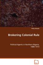 Brokering Colonial Rule