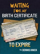Waiting For My Birth Certificate to Expire