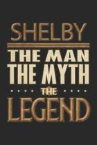 Shelby The Man The Myth The Legend: Shelby Notebook Journal 6x9 Personalized Customized Gift For Someones Surname Or First Name is Shelby