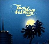 Too Slow To Disco Vol. 1