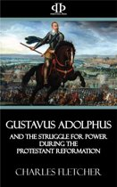 Gustavus Adolphus and the Struggle for Power During the Protestant Reformation