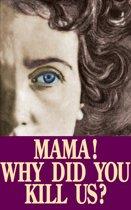 Mama! Why Did You Kill Us?