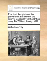 Practical Thoughts on the Prevention and Cure of the Scurvy. Especially in the British Navy. by William Jervey. M.D.