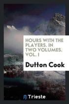 Hours with the Players. in Two Volumes. Vol. I