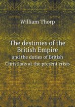 The Destinies of the British Empire and the Duties of British Christians at the Present Crisis