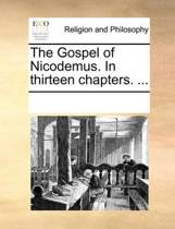 The Gospel of Nicodemus. in Thirteen Chapters. ...