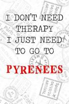 I Don't Need Therapy I Just Need To Go To Pyrenees: 6x9'' Dot Bullet Travel Stamps Notebook/Journal Funny Gift Idea For Travellers, Explorers, Backpack