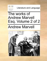 The Works of Andrew Marvell Esq. Volume 2 of 2