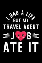 I Had A Life But My Travel Agent Job Ate It: Hilarious & Funny Journal for Travel Agent - Funny Christmas & Birthday Gift Idea for Travel Agent - Trav