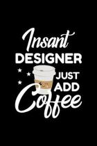 Insant Designer Just Add Coffee: Funny Notebook for Designer - Funny Christmas Gift Idea for Designer - Designer Journal - 100 pages 6x9 inches