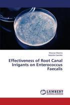 Effectiveness of Root Canal Irrigants on Enterococcus Faecalis