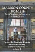 Madison County 1805-1819: From Territory to Statehood: Bicentennial Review Volume I
