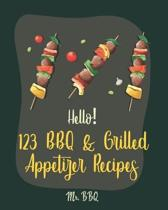 Hello! 123 BBQ & Grilled Appetizer Recipes