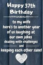 Happy 37th Birthday to my wife here's to laughing at our own jokes and keeping each other sane: 37 Year Old Birthday Gift Journal / Notebook / Diary /