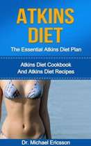 Atkins Diet: The Essential Atkins Diet Plan: Atkins Diet Cookbook And Atkins Diet Recipes