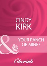 Your Ranch Or Mine? (Mills & Boon Cherish)