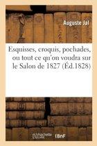 Esquisses, Croquis, Pochades, Ou Tout Ce Qu'on Voudra Sur Le Salon de 1827