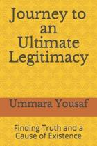 Journey to an Ultimate Legitimacy: Finding Truth and a Cause of Existence