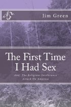 THE FIRST TIME I HAD SEX: And, The Religious Intolerance Attack On America