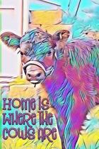 Home is Where the Cows Are: College Lined; Artistic Cow Journal