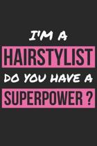 Hairstylist Notebook - I'm A Hairstylist Do You Have A Superpower? - Funny Gift for Hairstylist - Hairstylist Journal
