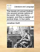 The Travels of Lemuel Gulliver, Into Several Remote Nations of the World. Who Was First a Surgeon, and Then a Captain of Several Ships. in Four Parts.