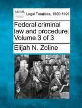 Federal Criminal Law and Procedure. Volume 3 of 3
