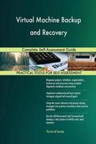 Virtual Machine Backup and Recovery Complete Self-Assessment Guide
