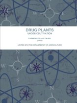 Drug Plants Under Cultivation. Farmers' Bulletin 663 (1922)