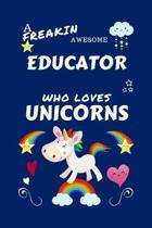 A Freakin Awesome Educator Who Loves Unicorns: Perfect Gag Gift For An Educator Who Happens To Be Freaking Awesome And Loves Unicorns! - Blank Lined N