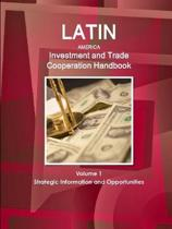 Latin America Investment and Trade Cooperation Handbook Volume 1 Strategic Information and Opportunities