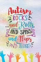 Autism Rocks and Rolls and Spins and Flaps and Twirls