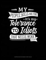 My People Skills Are Fine It's My Tolerance to Idiots That Needs Work
