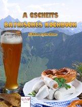 A gscheits bayrisches Kochbuch