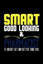 Smart good looking and pharmacist it doesn't get any better than this: Notebook - Journal - Diary - 110 Lined pages - 6 x 9 in - 15.24 x 22.86 cm - Do