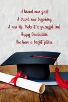 A brand new start. A brand new beginning. A new life. Make it a successful one. Happy Graduation.
